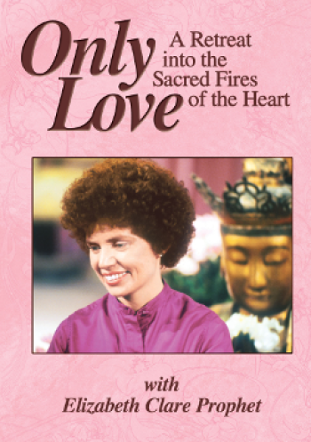 Only Love: A Retreat into the Sacred Fires of the Heart